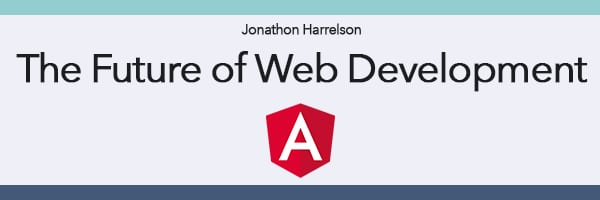 Angular 2, the Future of Web Development